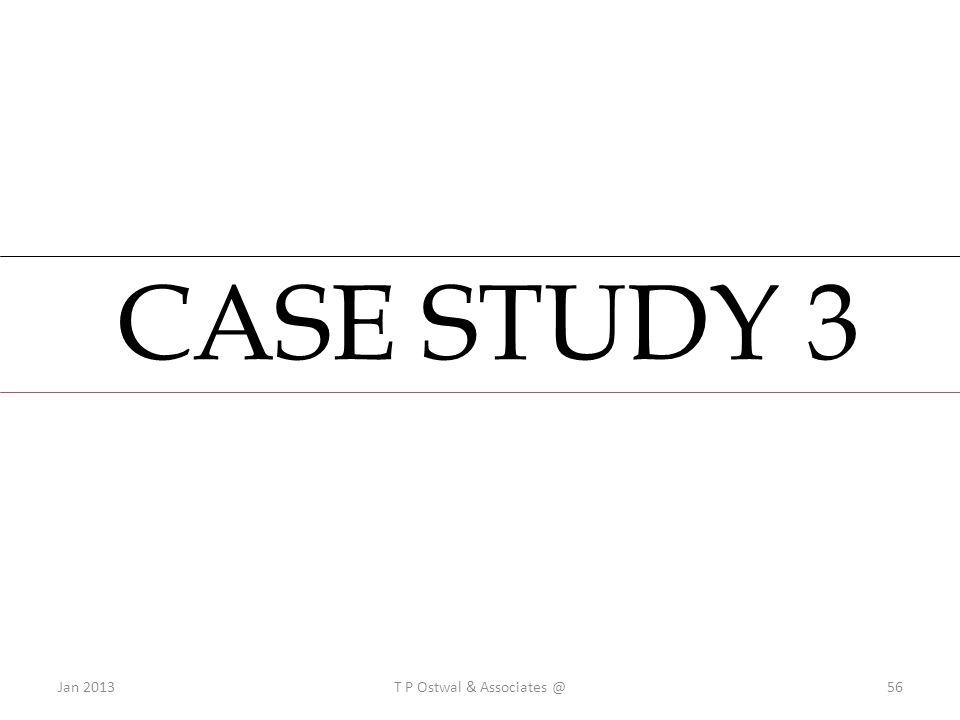 CASE STUDY 3 Jan 2013T P Ostwal & Associates @56