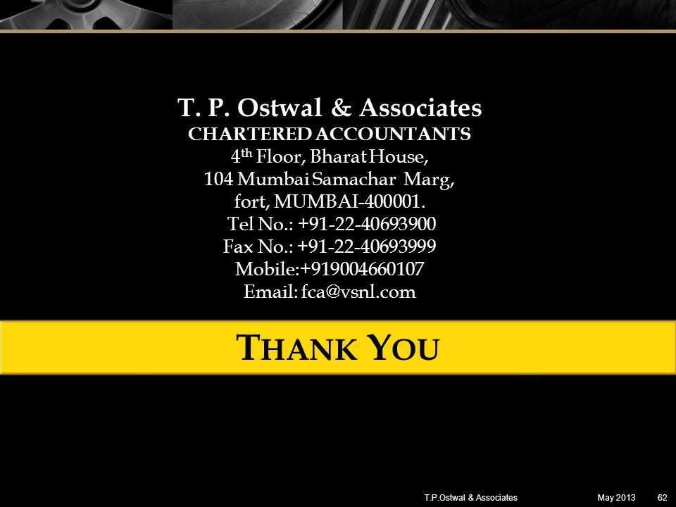 May 201362T.P.Ostwal & Associates CHARTERED ACCOUNTANTS 4 th Floor, Bharat House, 104 Mumbai Samachar Marg, fort, MUMBAI-400001. Tel No.: +91-22-40693