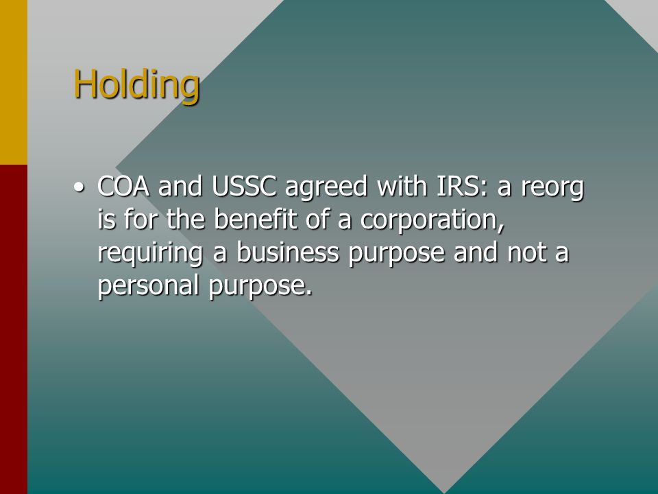 Holding COA and USSC agreed with IRS: a reorg is for the benefit of a corporation, requiring a business purpose and not a personal purpose.COA and USS