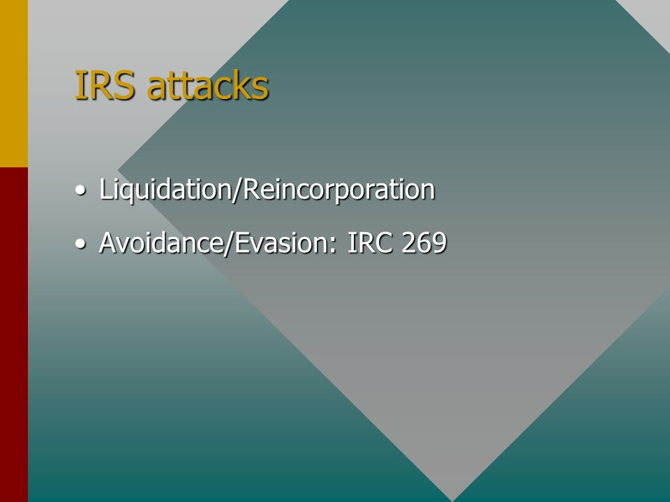 IRS attacks Liquidation/ReincorporationLiquidation/Reincorporation Avoidance/Evasion: IRC 269Avoidance/Evasion: IRC 269