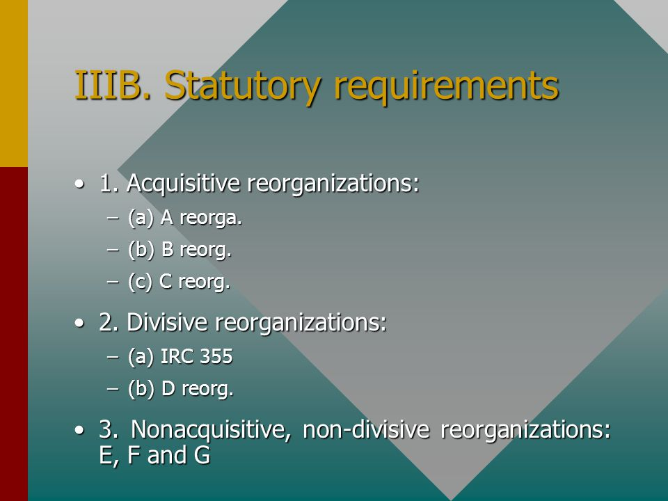 IIIB. Statutory requirements 1. Acquisitive reorganizations:1.
