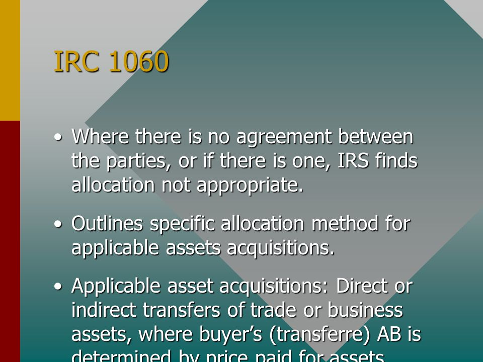 IRC 1060 Where there is no agreement between the parties, or if there is one, IRS finds allocation not appropriate.Where there is no agreement between