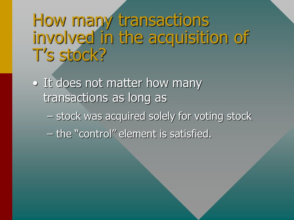 How many transactions involved in the acquisition of T's stock? It does not matter how many transactions as long asIt does not matter how many transac