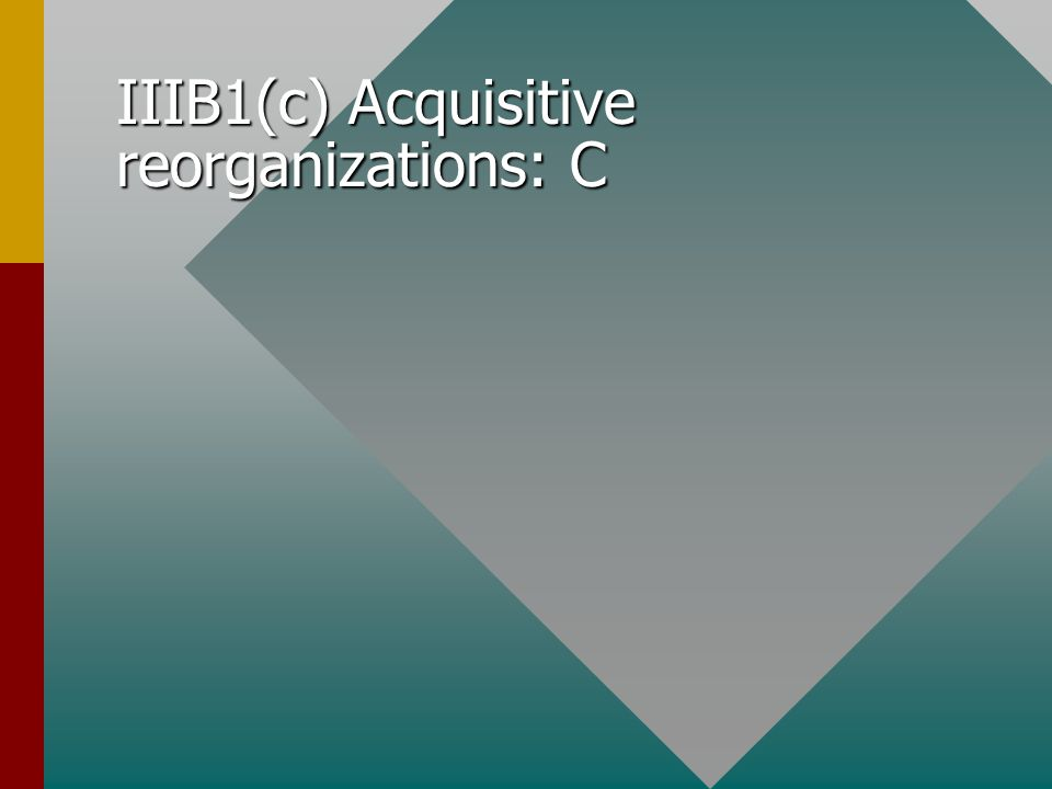 IIIB1(c) Acquisitive reorganizations: C
