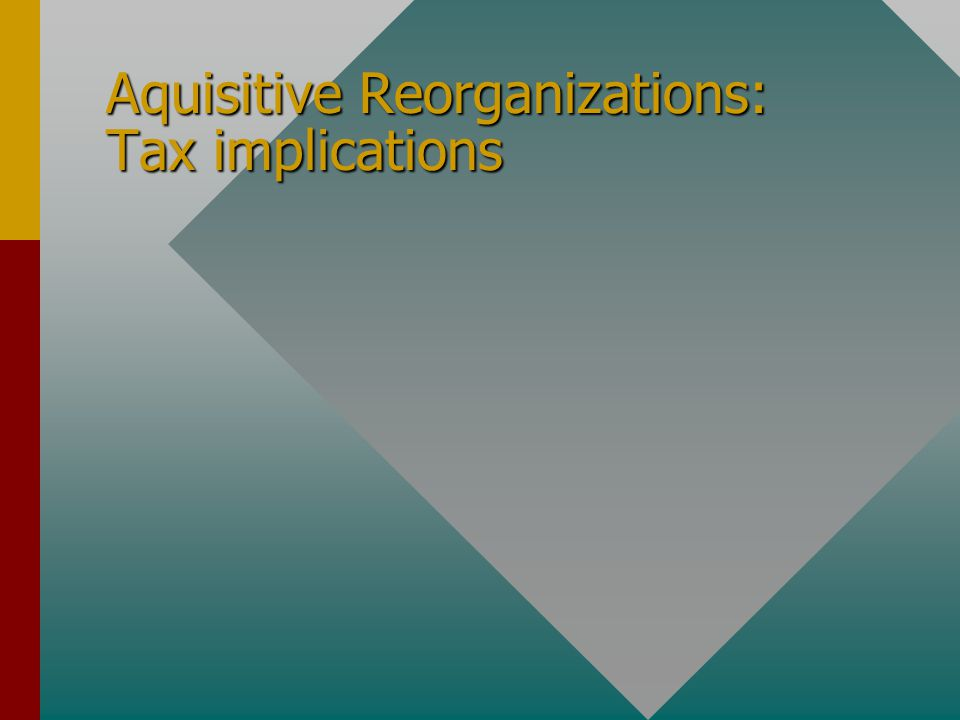 Aquisitive Reorganizations: Tax implications