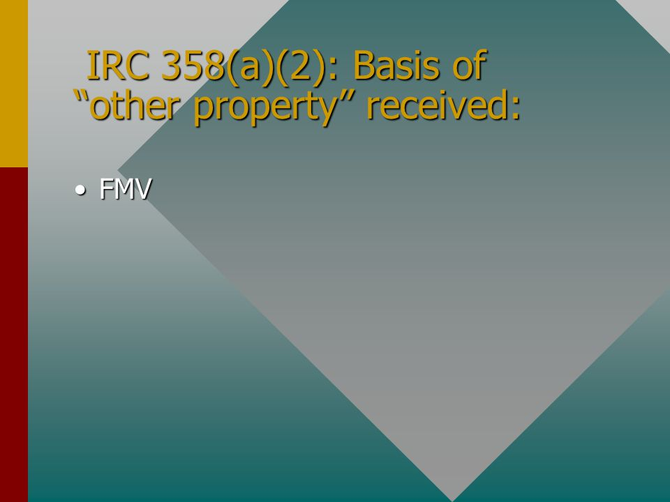 IRC 358(a)(2): Basis of other property received: IRC 358(a)(2): Basis of other property received: FMVFMV