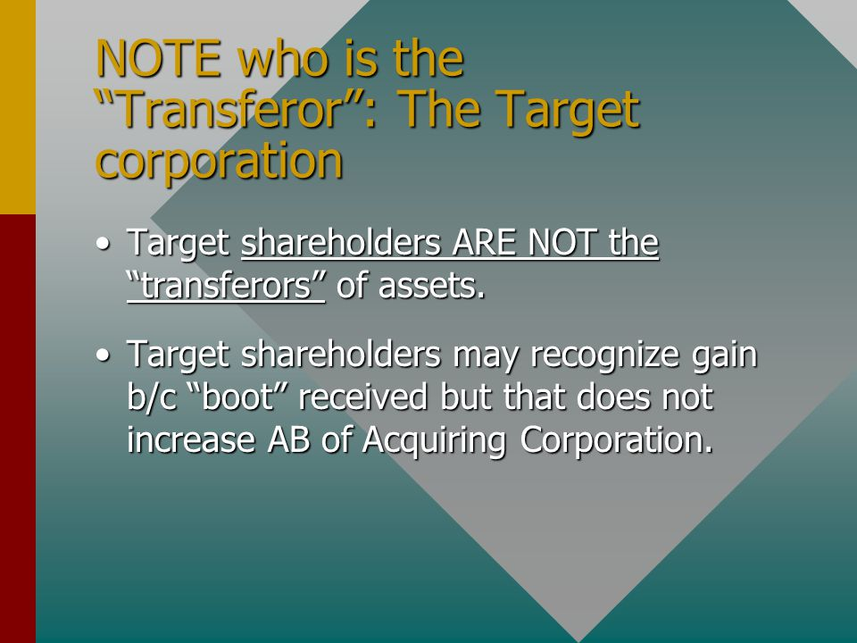 "NOTE who is the ""Transferor"": The Target corporation Target shareholders ARE NOT the ""transferors"" of assets.Target shareholders ARE NOT the ""transfer"