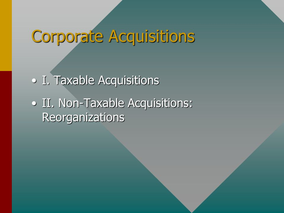 Corporate Acquisitions I. Taxable AcquisitionsI. Taxable Acquisitions II.