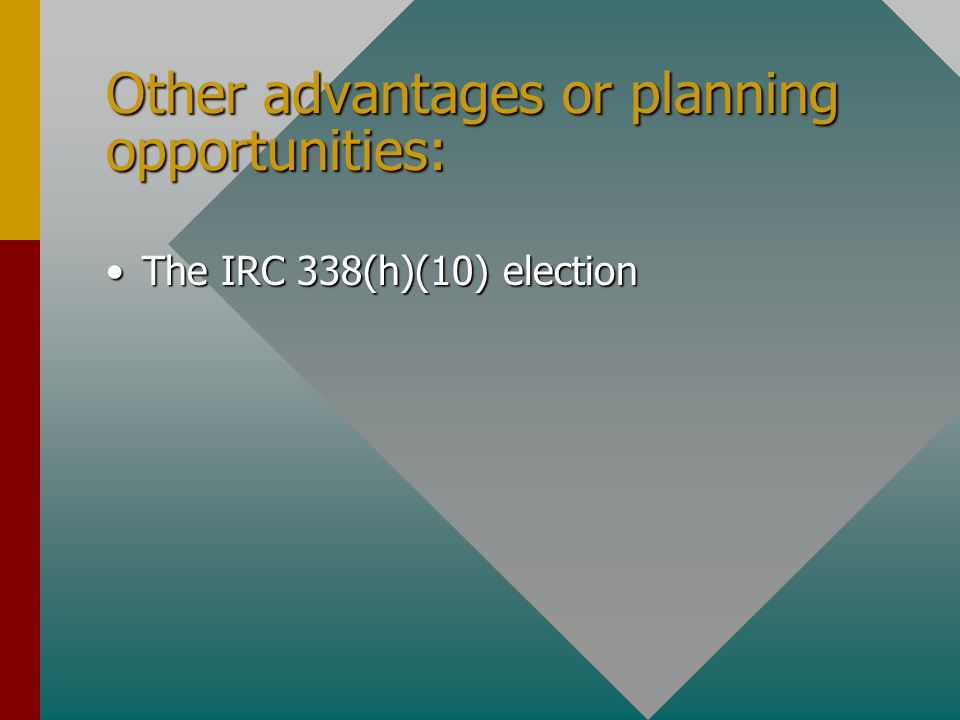 Other advantages or planning opportunities: The IRC 338(h)(10) electionThe IRC 338(h)(10) election