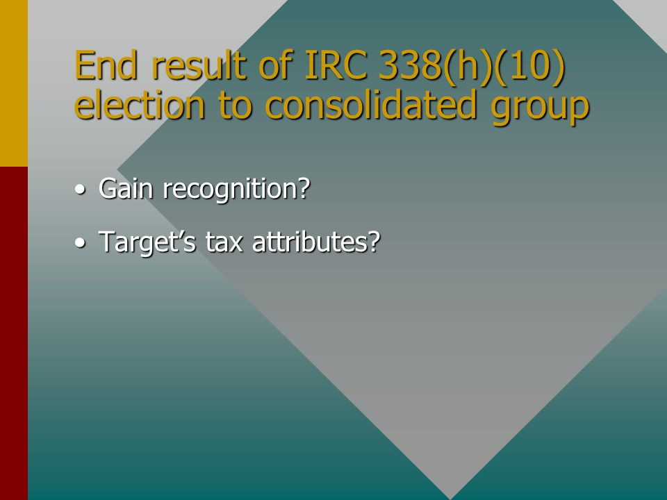 End result of IRC 338(h)(10) election to consolidated group Gain recognition Gain recognition.