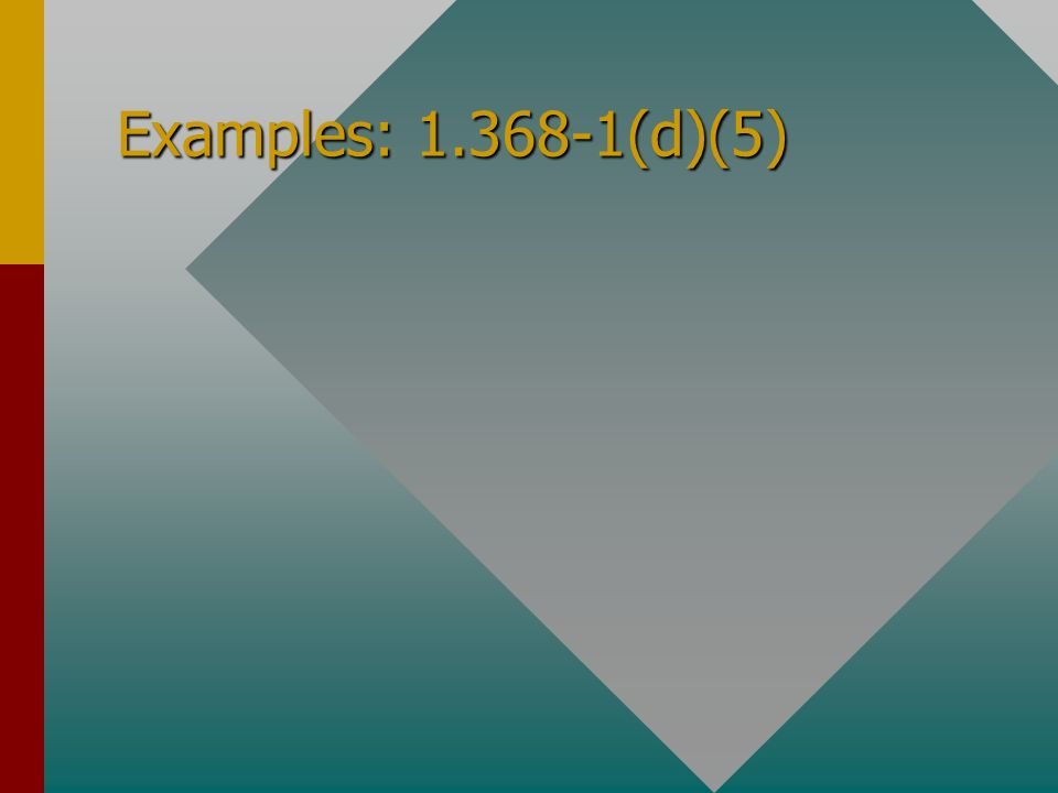 Examples: 1.368-1(d)(5)