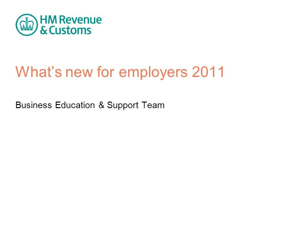 What's new for employers 2011 Business Education & Support Team