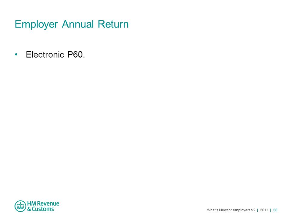 What's New for employers V2 | 2011 | 28 Employer Annual Return Electronic P60.