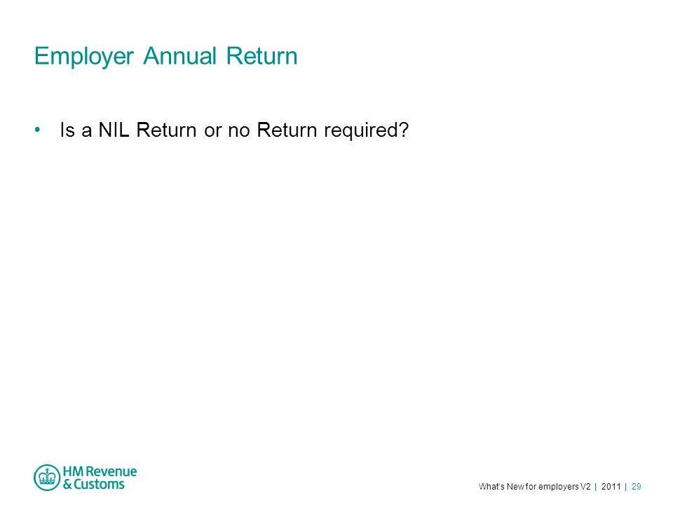 What's New for employers V2 | 2011 | 29 Employer Annual Return Is a NIL Return or no Return required?