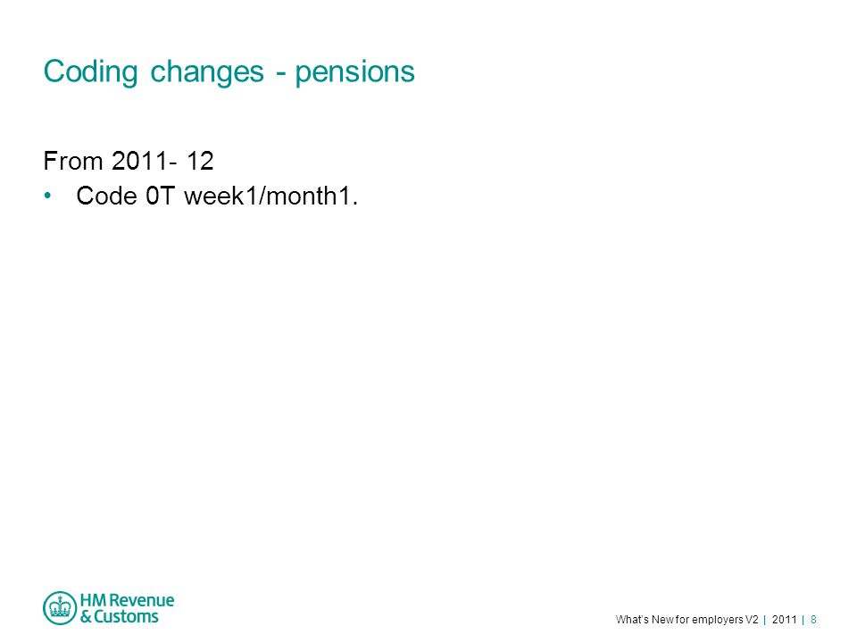 What's New for employers V2 | 2011 | 8 Coding changes - pensions From 2011- 12 Code 0T week1/month1.