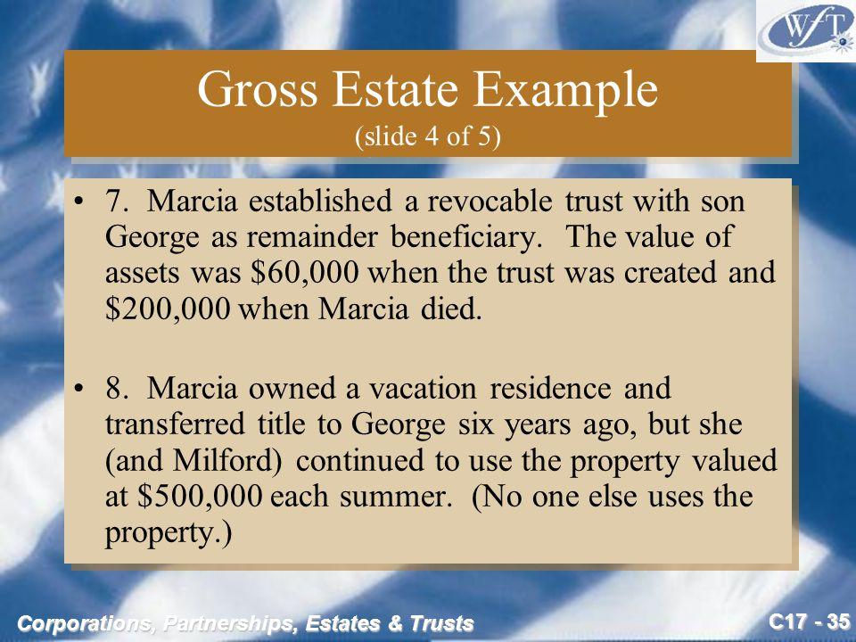 C17 - 35 Corporations, Partnerships, Estates & Trusts Gross Estate Example (slide 4 of 5) 7.