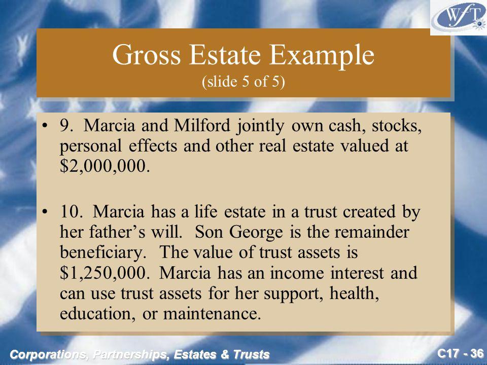 C17 - 36 Corporations, Partnerships, Estates & Trusts Gross Estate Example (slide 5 of 5) 9.