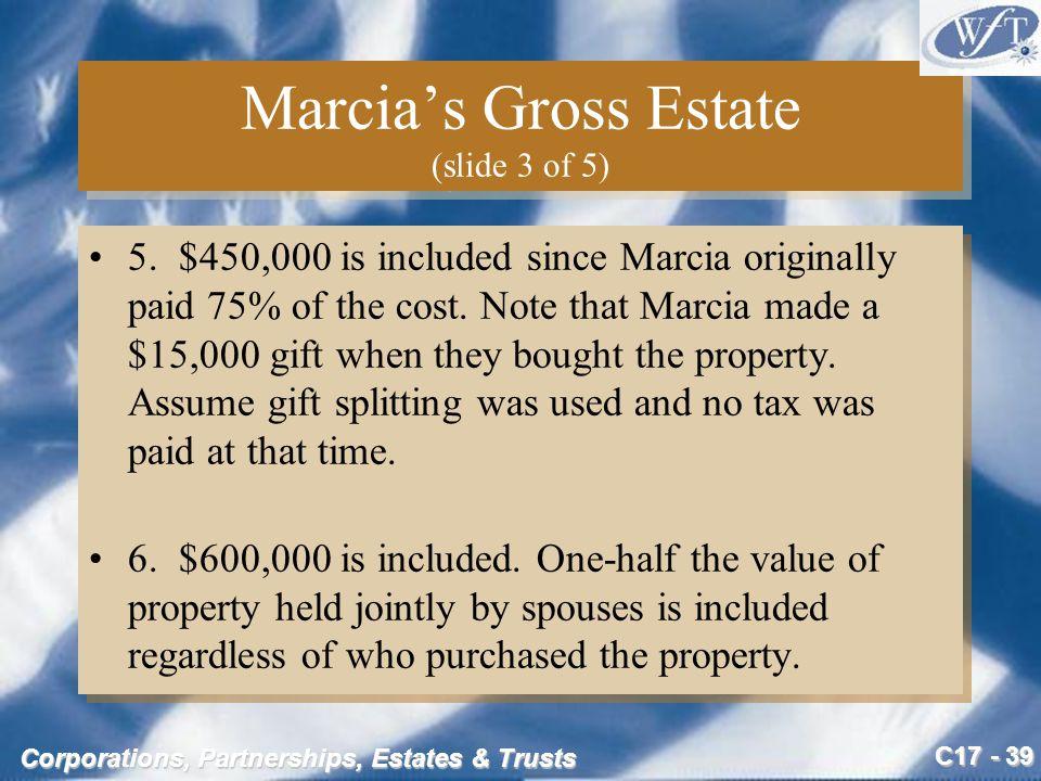 C17 - 39 Corporations, Partnerships, Estates & Trusts Marcia's Gross Estate (slide 3 of 5) 5.