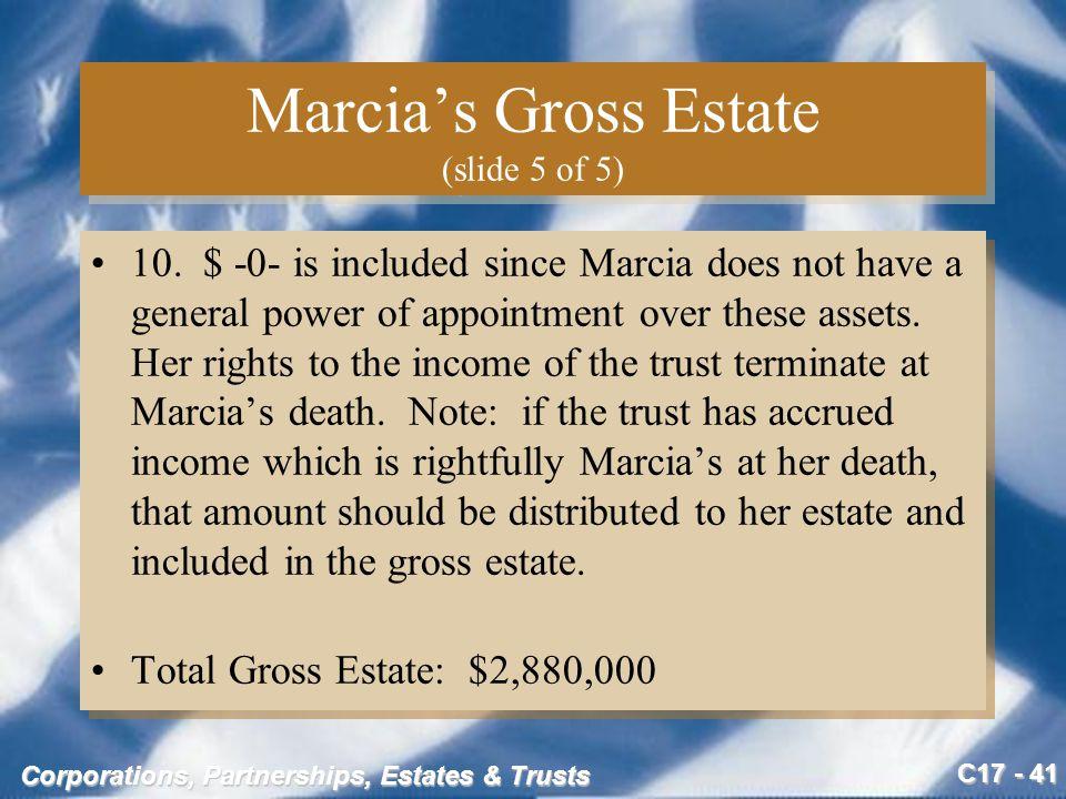 C17 - 41 Corporations, Partnerships, Estates & Trusts Marcia's Gross Estate (slide 5 of 5) 10.