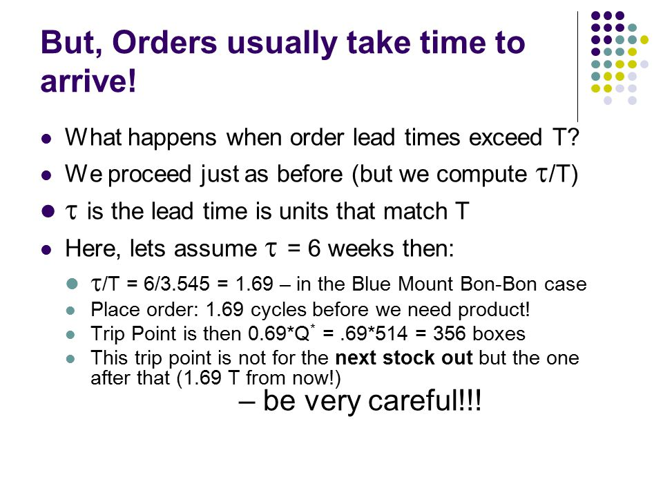 But, Orders usually take time to arrive! What happens when order lead times exceed T? We proceed just as before (but we compute  /T)  is the lead ti