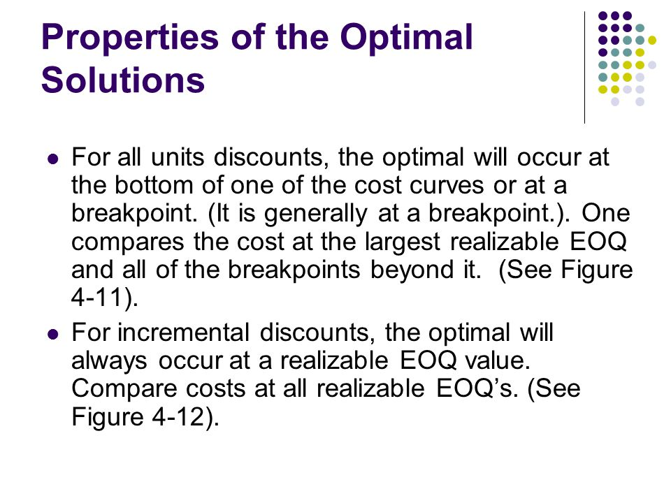 Properties of the Optimal Solutions For all units discounts, the optimal will occur at the bottom of one of the cost curves or at a breakpoint. (It is