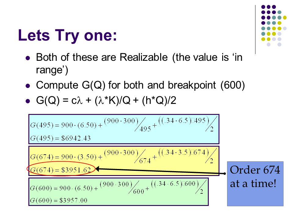 Lets Try one: Both of these are Realizable (the value is 'in range') Compute G(Q) for both and breakpoint (600) G(Q) = c + ( *K)/Q + (h*Q)/2 Order 674