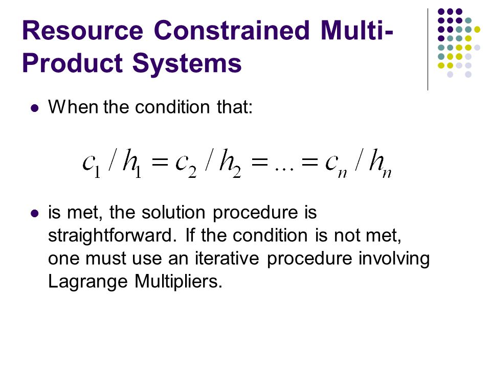 Resource Constrained Multi- Product Systems When the condition that: is met, the solution procedure is straightforward. If the condition is not met, o