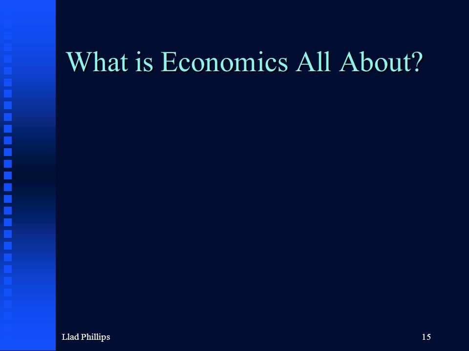 Llad Phillips15 What is Economics All About?