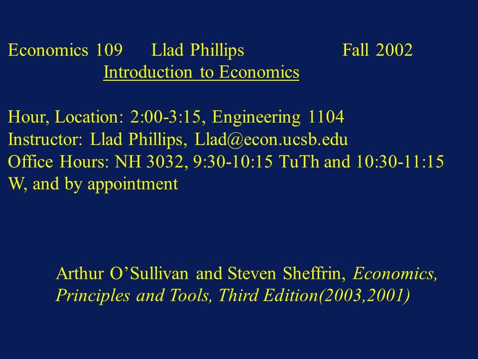 Economics 109Llad PhillipsFall 2002 Introduction to Economics Hour, Location: 2:00-3:15, Engineering 1104 Instructor: Llad Phillips, Llad@econ.ucsb.ed