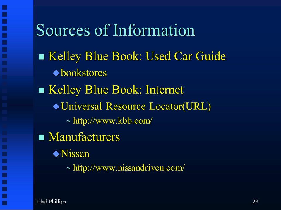 Llad Phillips28 Sources of Information n Kelley Blue Book: Used Car Guide u bookstores n Kelley Blue Book: Internet u Universal Resource Locator(URL)