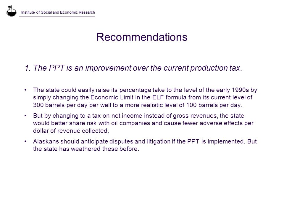 Recommendations 1. The PPT is an improvement over the current production tax.