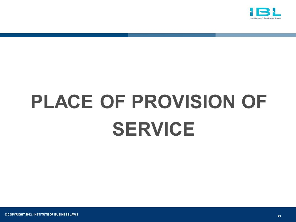 © COPYRIGHT 2012, INSTITUTE OF BUSINESS LAWS 29 PLACE OF PROVISION OF SERVICE