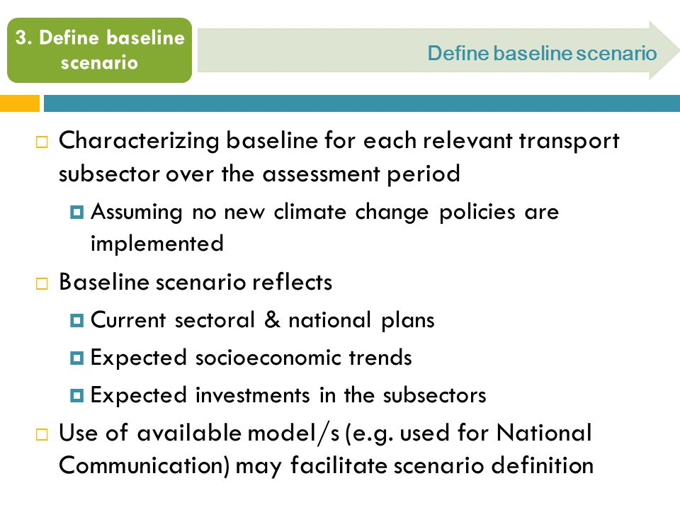 3. Define baseline scenario  Characterizing baseline for each relevant transport subsector over the assessment period  Assuming no new climate chang