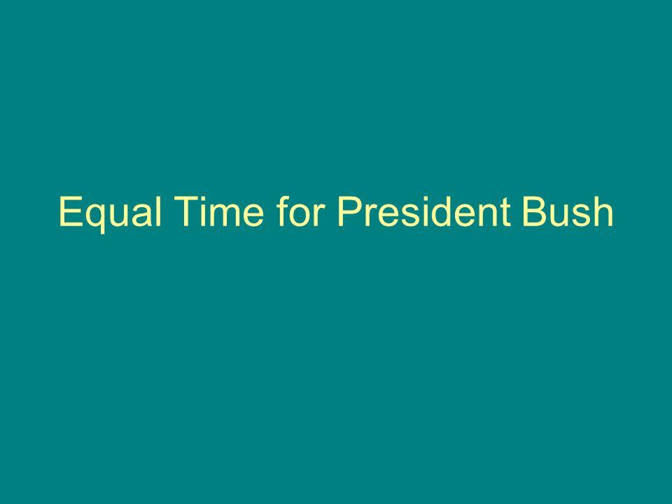 Equal Time for President Bush