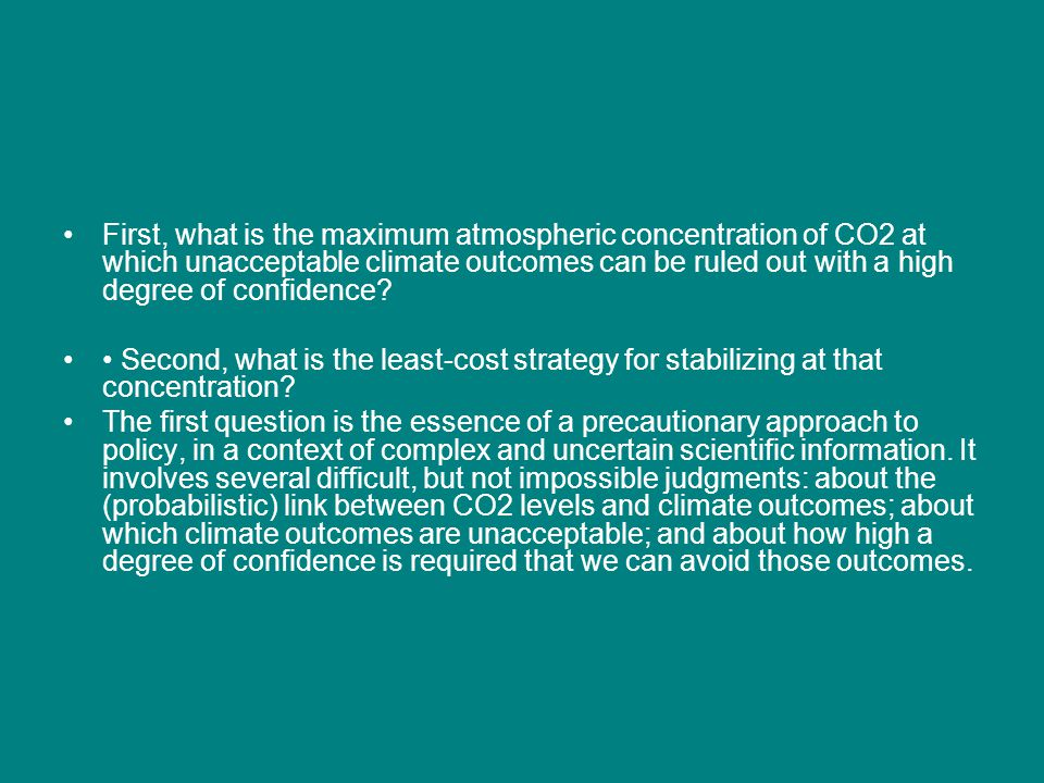 First, what is the maximum atmospheric concentration of CO2 at which unacceptable climate outcomes can be ruled out with a high degree of confidence?