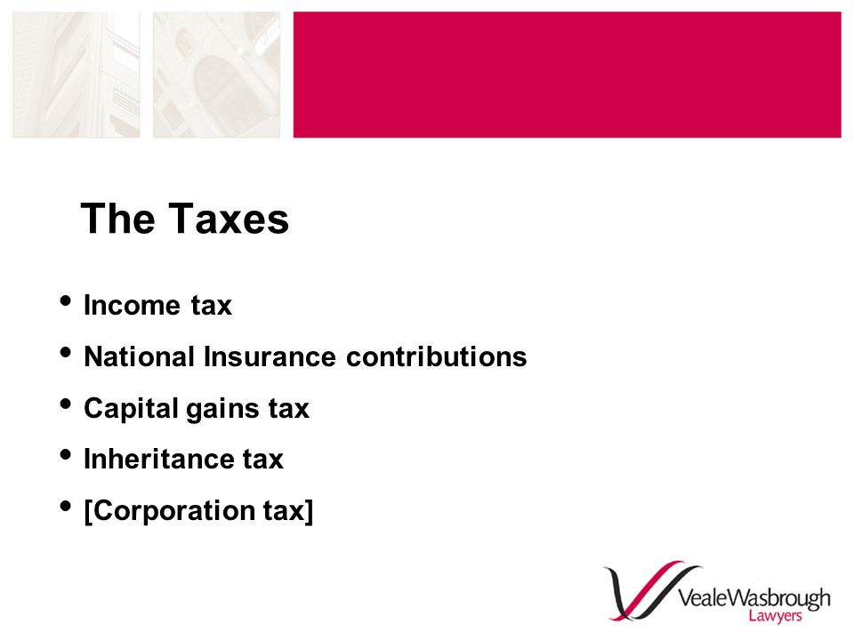 The Taxes  Income tax  National Insurance contributions  Capital gains tax  Inheritance tax  [Corporation tax]