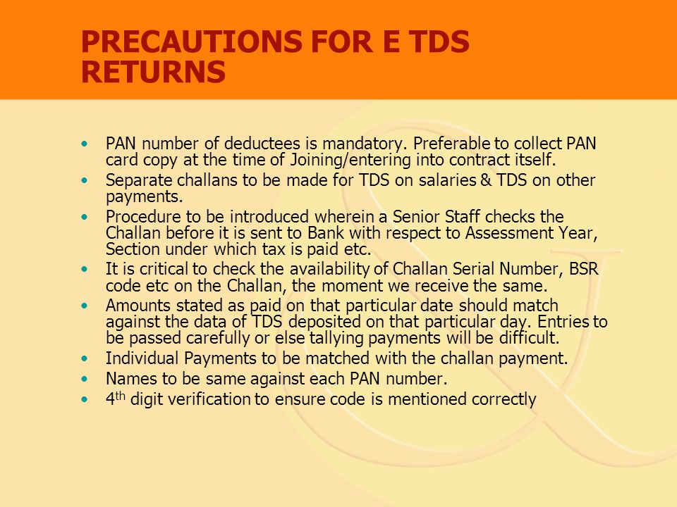 PRECAUTIONS FOR E TDS RETURNS PAN number of deductees is mandatory.