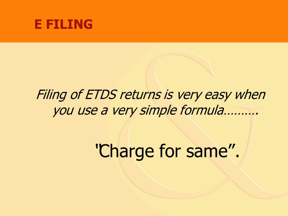 E FILING Filing of ETDS returns is very easy when you use a very simple formula……….