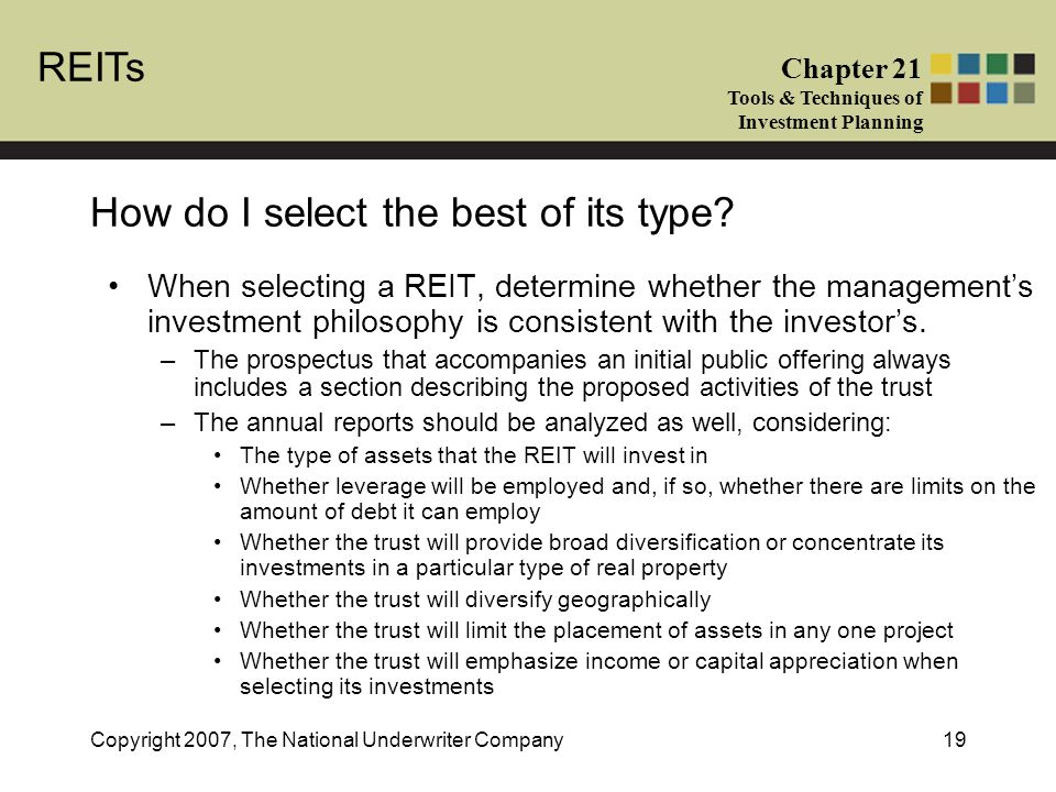 REITs Chapter 21 Tools & Techniques of Investment Planning Copyright 2007, The National Underwriter Company19 How do I select the best of its type.