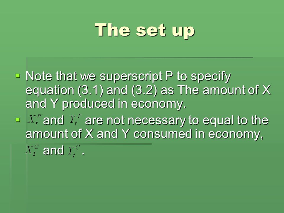 The set up  Note that we superscript P to specify equation (3.1) and (3.2) as The amount of X and Y produced in economy.