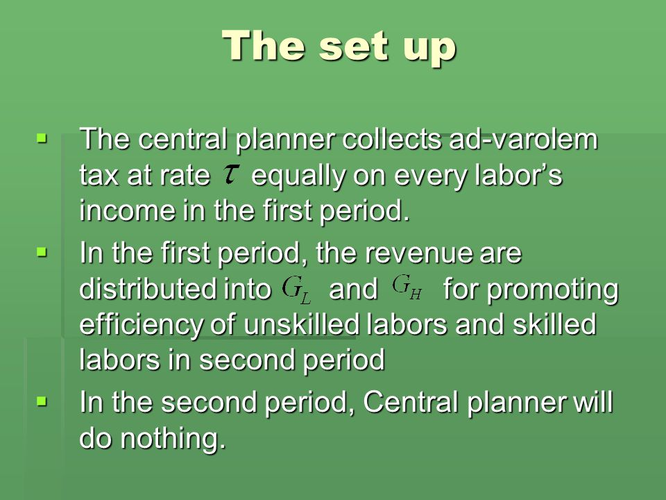 The set up  The central planner collects ad-varolem tax at rate equally on every labor's income in the first period.