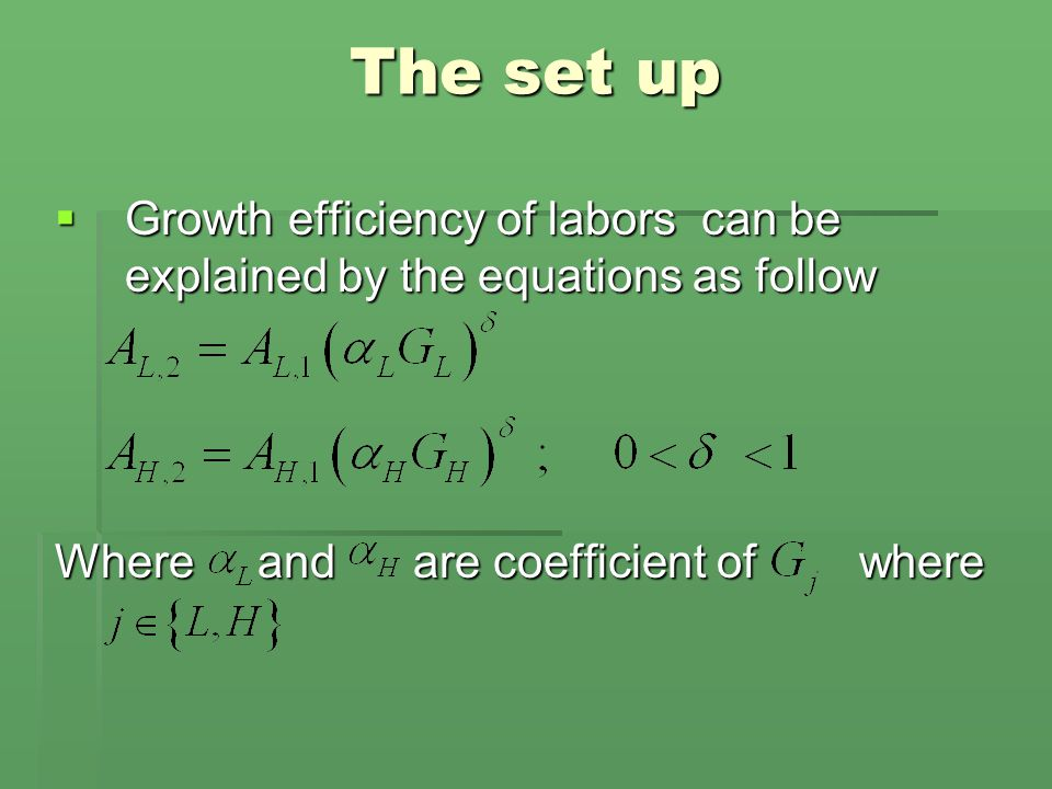 The set up  Growth efficiency of labors can be explained by the equations as follow Where and are coefficient of where