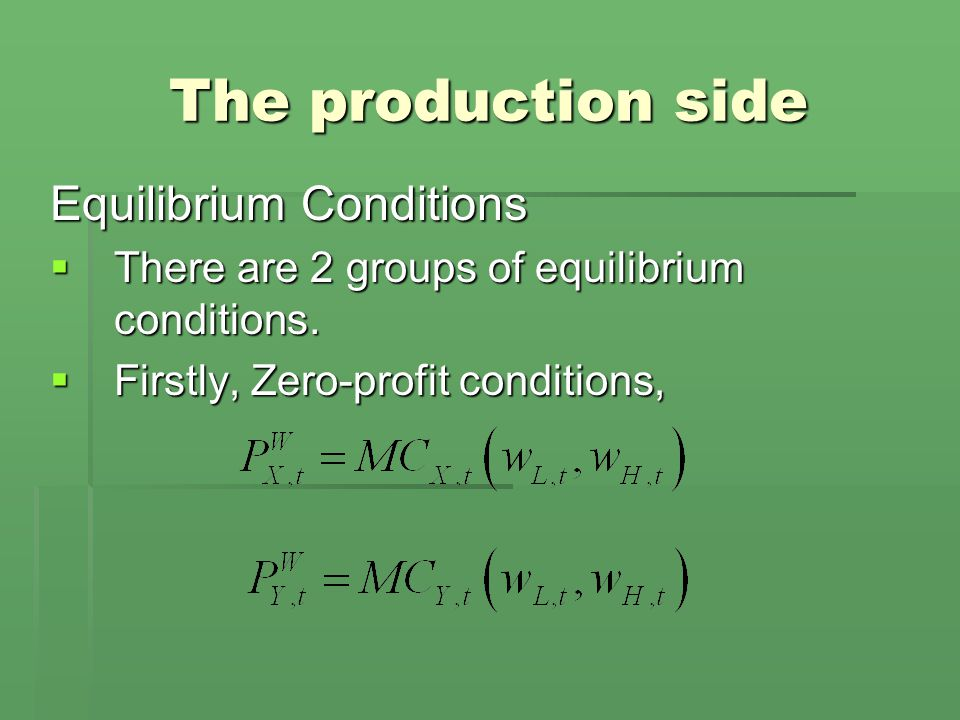 The production side Equilibrium Conditions  There are 2 groups of equilibrium conditions.