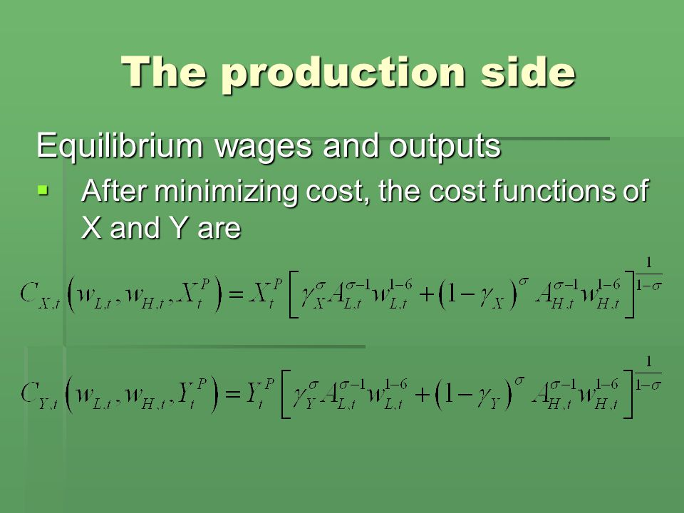 The production side Equilibrium wages and outputs  After minimizing cost, the cost functions of X and Y are
