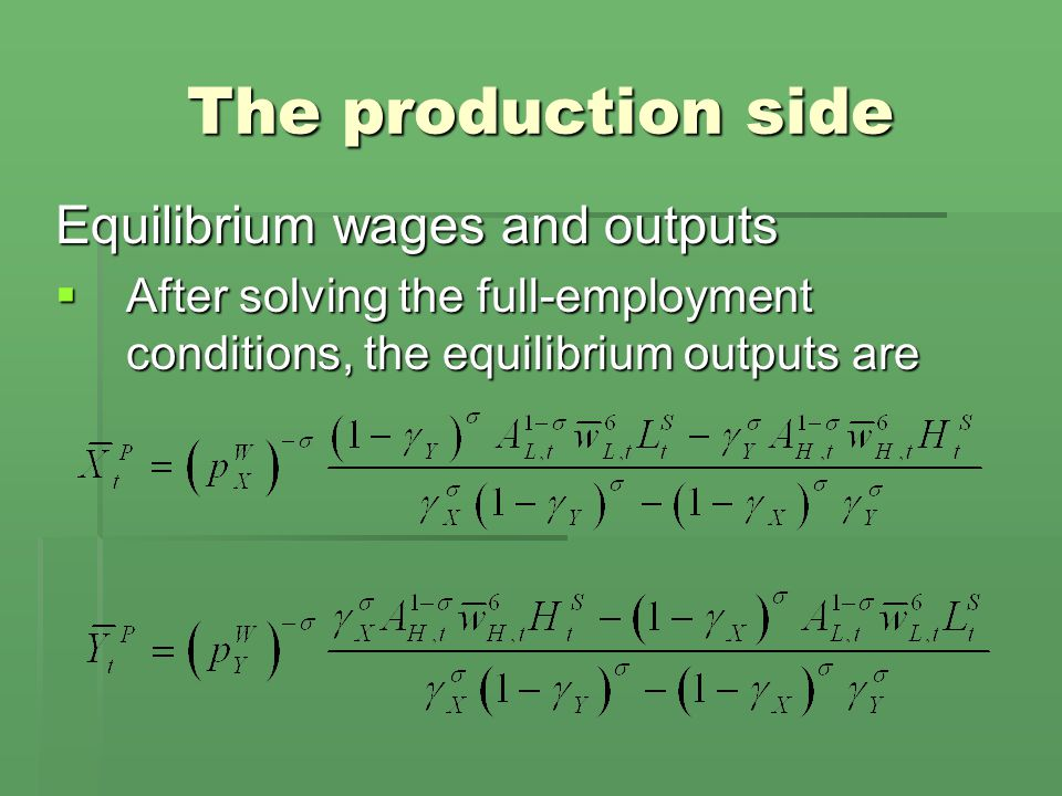 The production side Equilibrium wages and outputs  After solving the full-employment conditions, the equilibrium outputs are