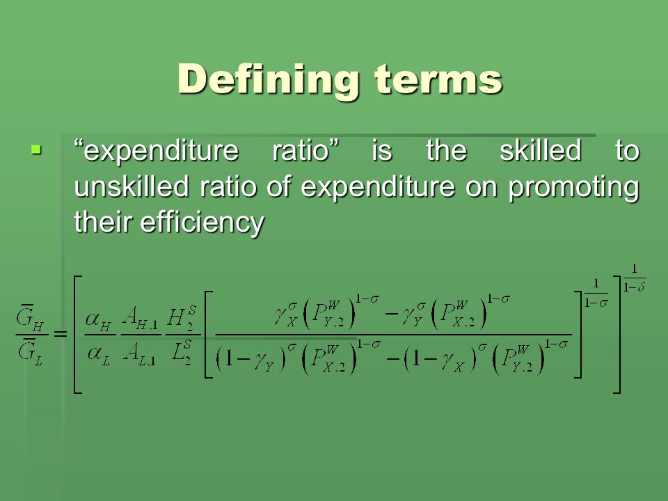 Defining terms  expenditure ratio is the skilled to unskilled ratio of expenditure on promoting their efficiency