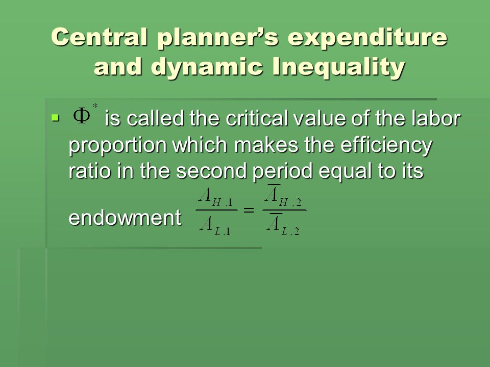 Central planner's expenditure and dynamic Inequality  is called the critical value of the labor proportion which makes the efficiency ratio in the second period equal to its endowment