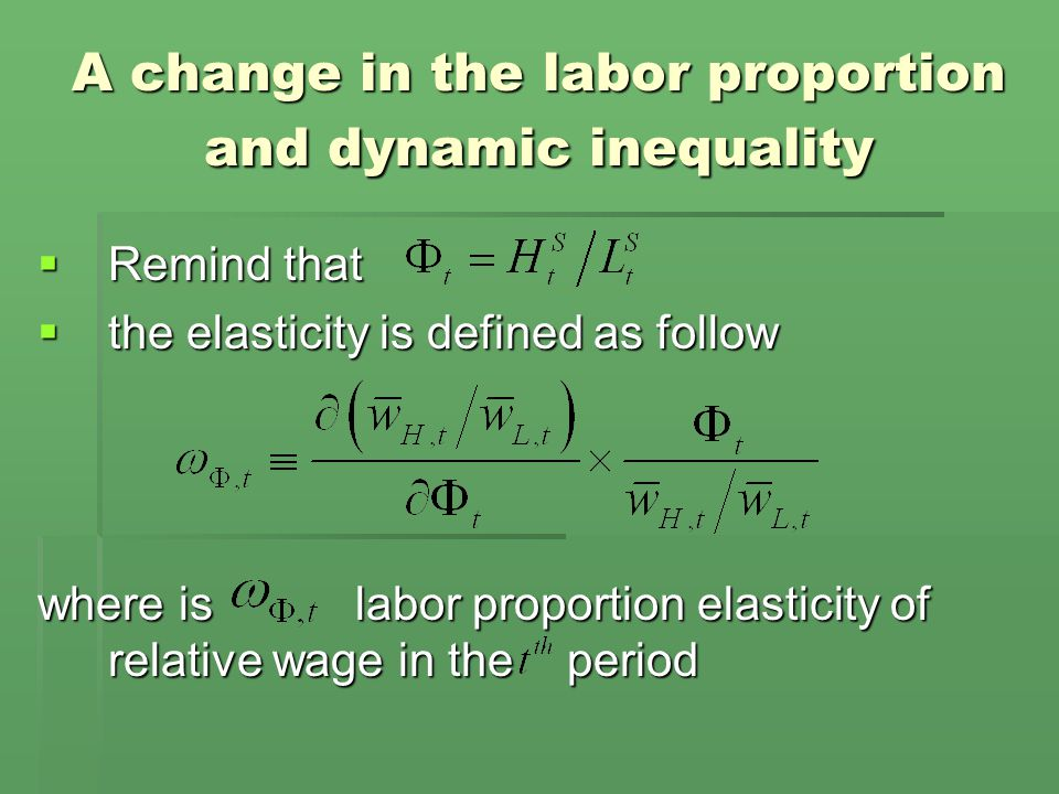  Remind that  the elasticity is defined as follow where is labor proportion elasticity of relative wage in the period A change in the labor proportion and dynamic inequality
