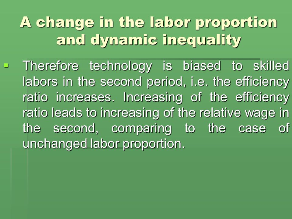 A change in the labor proportion and dynamic inequality  Therefore technology is biased to skilled labors in the second period, i.e.