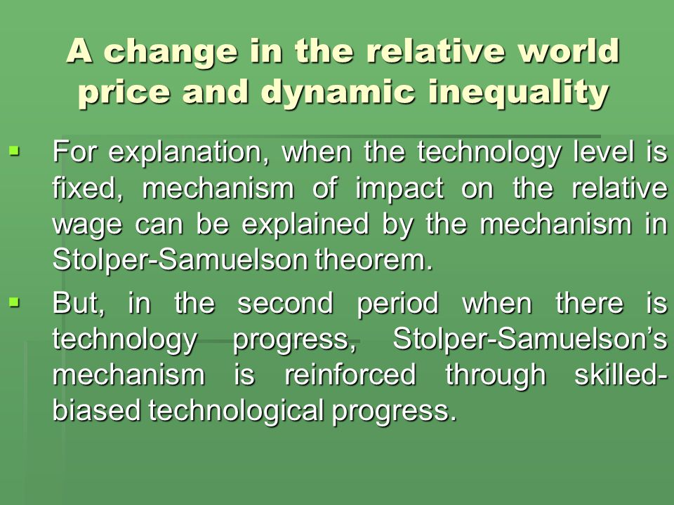 A change in the relative world price and dynamic inequality  For explanation, when the technology level is fixed, mechanism of impact on the relative wage can be explained by the mechanism in Stolper-Samuelson theorem.
